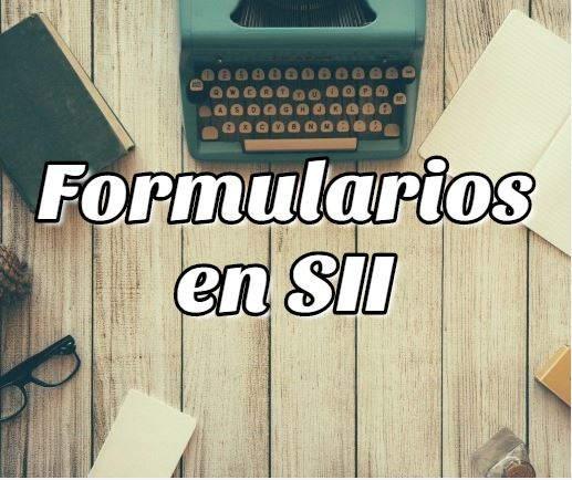 Cómo Rellenar los Formularios en SII