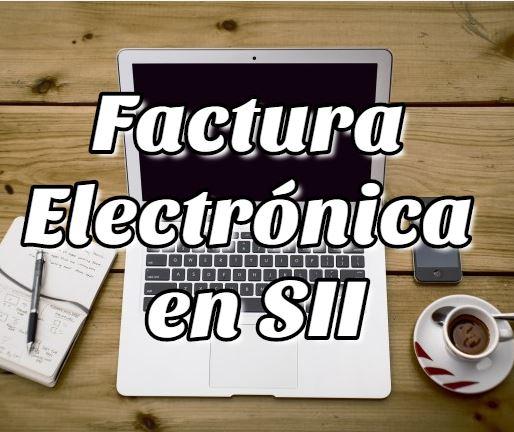 Cómo hacer una Factura Electrónica en SII