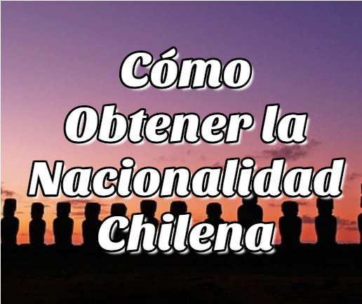 Cómo obtener la nacionalidad chilena