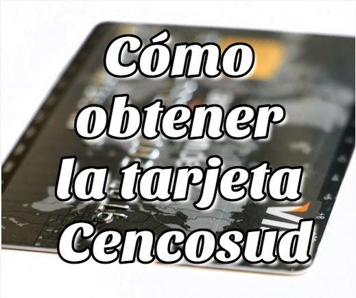 Cómo obtener la tarjeta Cencosud